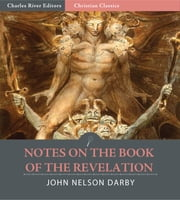 Notes on the Book of the Revelation (Illustrated Edition) ebook by John Nelson Darby