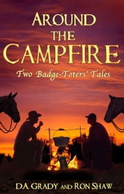 Around the Campfire - Two Badge-Toters' Tales ebook by D. A. Grady,Ron Shaw