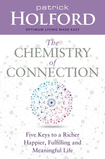 The Chemistry of Connection - Five Keys to a Richer, Happier, Fulfilling and Meaningful Life ebook by Patrick Holford