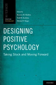 Designing Positive Psychology - Taking Stock and Moving Forward ebook by Kennon M. Sheldon,Todd B. Kashdan,Michael F. Steger