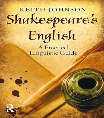 Shakespeare's English - A Practical Linguistic Guide ebook by Keith Johnson