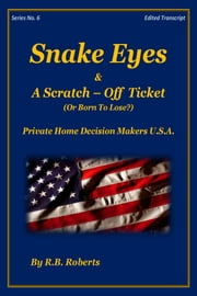 Snake Eyes & A Scratch-Off Ticket ...Or Born To Lose? - Series No. 6 [PHDMUSA] ebook by RB Roberts