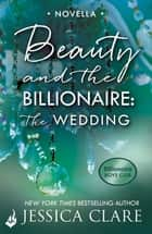 Beauty and the Billionaire: The Wedding: A Billionaire Boys Club Novella ebook by Jessica Clare