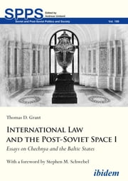International Law and the Post-Soviet Space I - Essays on Chechnya and the Baltic States ebook by Thomas D. Grant, Andreas Umland, Stephen M. Schwebel