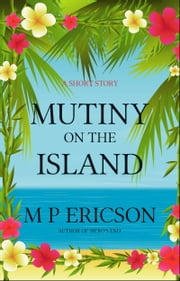 Mutiny on the Island ebook by M P Ericson