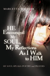 HE Encouraged My SOUL, My Reflections As I Walk to HIM MY SOUL SPEAKS: POETRY and PRAYERS ebook by Marcette Fochier
