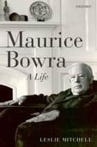 Maurice Bowra - A Life ebook by Leslie Mitchell