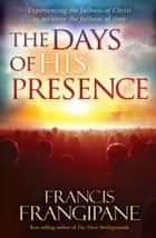 The Days of His Presence ebook by Francis Frangipane