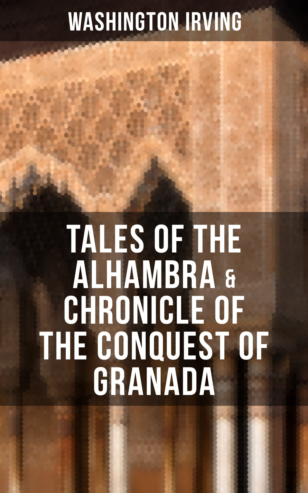 TALES OF THE ALHAMBRA & CHRONICLE OF THE CONQUEST OF GRANADA eBook by Washington  Irving - 9788027202515 | Rakuten Kobo