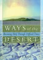 Ways of the Desert ebook by Harold G Koenig,William F Kraft