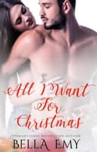 All I Want for Christmas - All I Want Series ebook by Bella Emy