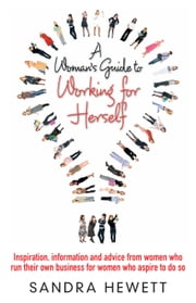 A Woman's Guide To Working For Herself ebook by Sandra Hewett