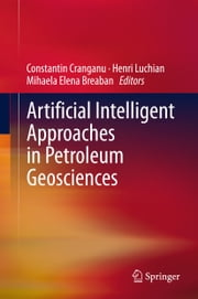 Artificial Intelligent Approaches in Petroleum Geosciences ebook by Constantin Cranganu,Henri Luchian,Mihaela Elena Breaban