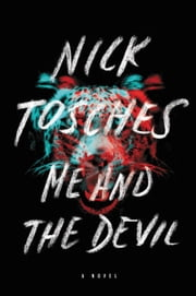 Me and the Devil - A Novel ebook by Nick Tosches