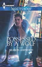 Possessed By A Wolf eBook by Sharon Ashwood
