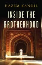 Inside the Brotherhood ebook by Hazem Kandil