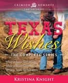 Texas Wishes - The Complete Series eBook by Kristina Knight