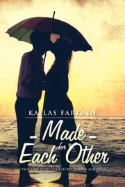 Made for Each Other - A True Love Story with Secret of Love and Poems ebook by Kailas Farkade