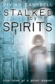Stalked by Spirits: True Tales of a Ghost Magnet