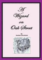 A Wizard on Oak Street ebook by Andrew Carmitchel