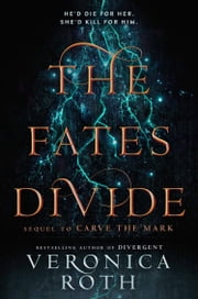 The Fates Divide (Carve the Mark, Book 2) ebook by Veronica Roth
