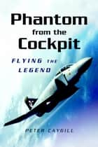Phantom from the Cockpit - Flying the Legend ebook by Peter Caygill