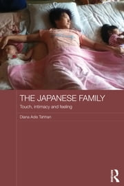 The Japanese Family - Touch, Intimacy and Feeling ebook by Diana Adis Tahhan