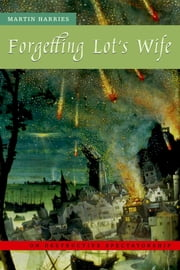 Forgetting Lot's Wife - On Destructive Spectatorship ebook by Martin Harries
