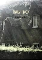 Truly I Do ebook by Katherine West