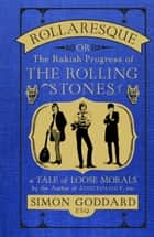 Rollaresque - The Rakish Progress of The Rolling Stones ebook by Simon Goddard