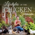 Lifestyles of the Chicken Famous - Pretty Pets in The Chicken Chick's Backyard ebook by Kathy Shea Mormino