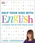 Help Your Kids with English - A Unique Step-by-Step Visual Guide ebook by Carol Vorderman