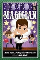 The Disappearing Magician ebook by Kate Egan, Mike Lane, Eric Wight