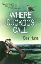 Where Cuckoos Call ebook by Des Hunt
