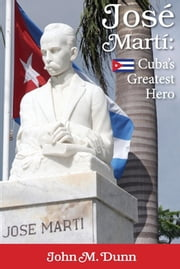 Jose Marti - Cuba's Greatest Hero ebook by Dunn
