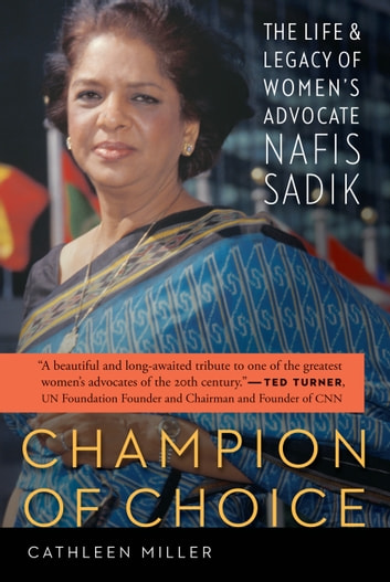 Champion of Choice - The Life and Legacy of Women's Advocate Nafis Sadik ebook by Cathleen Miller
