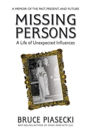 Missing Persons - A Life of Unexpected Influences ebook by Bruce Piasecki