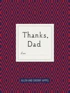 Thanks, Dad ebook by Allen Appel, Sherry Conway Appel