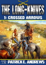 Crossed Arrows (A Long-Knives Western Book 1) ebook by Patrick E. Andrews