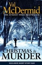 Christmas is Murder - A Short Story Collection ebook by Val McDermid
