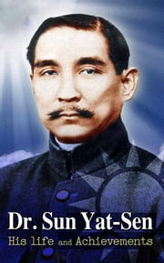 Dr. Sun Yat-Sen : his life and achievements ebook by Dr. Sun Yat-Sen