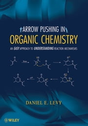 Arrow-Pushing in Organic Chemistry - An Easy Approach to Understanding Reaction Mechanisms ebook by Daniel E. Levy