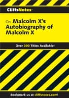 CliffsNotes on Malcolm X's The Autobiography of Malcolm X ebook by Ray Shepard