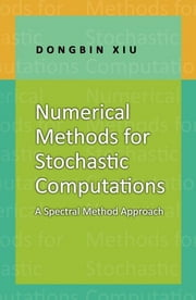 Numerical Methods for Stochastic Computations - A Spectral Method Approach ebook by Dongbin Xiu