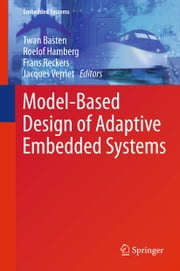 Model-Based Design of Adaptive Embedded Systems ebook by Twan Basten,Roelof Hamberg,Frans Reckers,Jacques Verriet