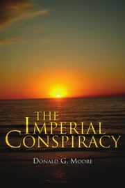 The Imperial Conspiracy ebook by Donald G. Moore