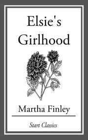Elsie's Girlhood ebook by Martha Finley