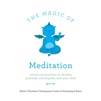 The Magic of Meditation - Stories and Practices to Develop Gratitude and Empathy with Your Child livre audio by Marie Champeaux-Cunin,Dominique Butet