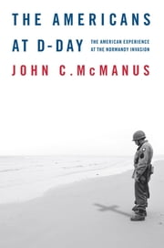 The Americans at D-Day - The American Experience at the Normandy Invasion ebook by John C. McManus