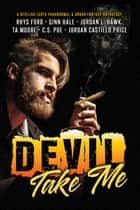 Devil Take Me ebook by Jordan L. Hawk, Rhys Ford, TA Moore,...